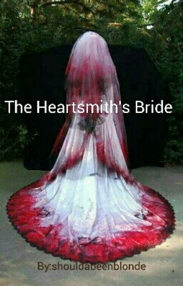 The Heart Smiths Bride by shouldabeenblonde