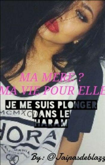 Ma Mére ? Ma Vie Pour Elle Je Me Suis Plonger Dans Le Haram.