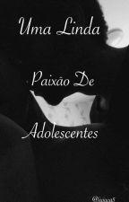 Uma Linda Paixão De Adolescentes by Jujuca5