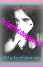 The Fight That Changed My Life (A Riker Lynch Love Story) by IntensiveCareBear