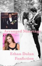 Arranged Marriage. Ethan Dolan Fanfiction by 1_800_dolanbling