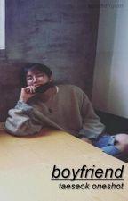 boyfriend // taeseok oneshot by imhyuwsik
