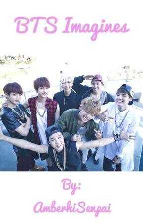 BTS Imagines (requests open) by AmberhiSenpai