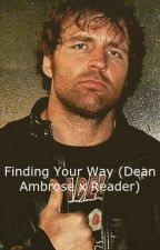 Finding Your Way (Dean Ambrose x Reader) by TrisDaunt