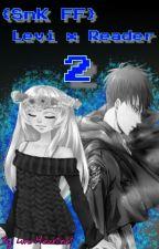 {SnK FF} Levi x Reader 2 by LunaHeartnet