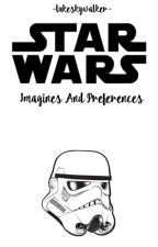 Star Wars Imagines and Preferences by -lukeskywalker-