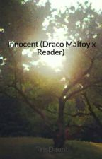 Innocent (Draco Malfoy x Reader)  by TrisDaunt