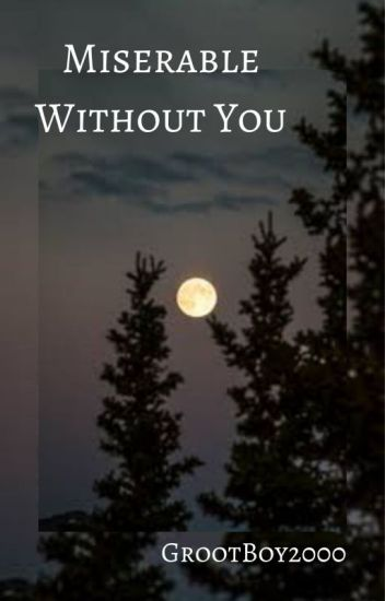 Miserable Without You (Harry Potter: Remus LupinXOC)