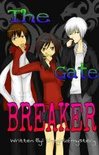The Gate BREAKER [COMPLETE] by thegirlofmystery