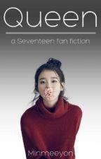 Queen (Seventeen Fan Fiction) by minmeeyon