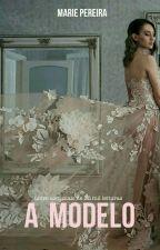 A Modelo - livro um da trilogia Pop Star by MariePereira44