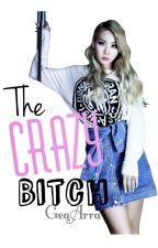 The Crazy Bitch by GeaArra