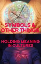 Symbols and Other Things Holding Meaning In Cultures by Seer_Luna