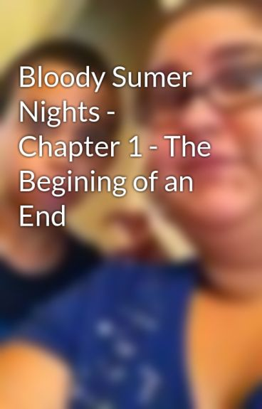 Bloody Sumer Nights - Chapter 1 - The Begining of an End by fantasyisreal