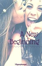 A New Beginning . ! (GirlxGirl) on hold by Daesdays