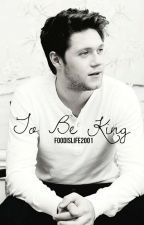 To Be King {Narry Mpreg} by Foodislife2001