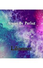Always Be Perfect by Liliamaze