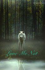 Love Me Not  by Midnightisthetime