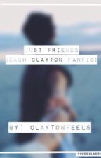 Just Friends (Zach Clayton Fanfic) by 1xClaytonFeelsx1