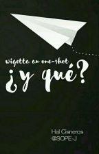 Y Qué? || Wigetta One- Shot by ChicaTics