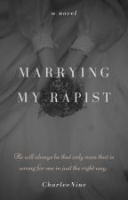 Marrying My Rapist ( 18 +only ) by CharleeNine