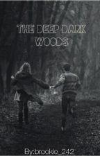 The Deep Dark Woods (EDITING) by brookie_242