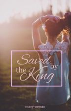 Saved by the King by macy-ormac