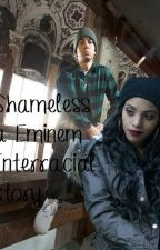 Shameless (A Eminem Interracial story) *Hiatus* by Eminemzminnie