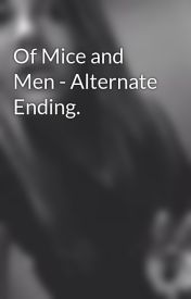 Of Mice and Men - Alternate Ending. by Scarred___