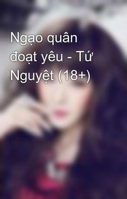 Ngạo quân đoạt yêu - Tứ Nguyệt (18+)