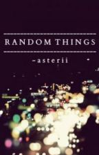 Random Things by Asterii