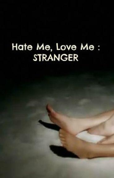 Love me, Hate me : STRANGER [GxG]