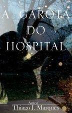A Garota do Hospital by ThiagoJMarques