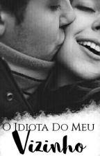 O Idiota Do Meu Vizinho [EDITANDO] by JujuhAngel