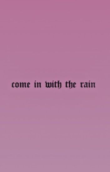 Come In With The Rain [Bellamy Blake]