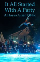 It started with a party (Hayes Grier fanfic) by amg_xoxo_72