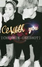 With You-[CHENMIN-ONESHOT] by Eve_Panda