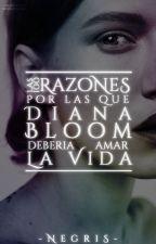 Las 100 razones por las que Diana Bloom debería amar la vida. by -Negris-