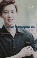 PCY Part that Completes You (Chanyeol X Reader) [COMPLETED] #Wattys2016 by AnjuShosouke