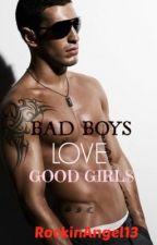 Bad Boys Love Good Girls by RockinAngel13