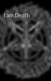 I am Death by DarkGrimReaper