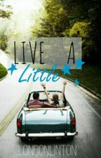 Live a Little by Bytheroad