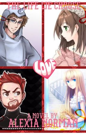 The Life We Choose (a House_Owner/Ross and A Mithzan/Max fanfic)[ON HOLD] by EpicCreeperAlex