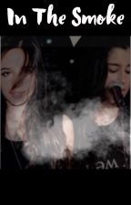 In The Smoke (Camren-Camila and Lauren) by UntouchableCamren