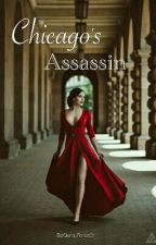 Chicago's Assassin {Slow Updates -Sorry!!} by Sierra_Renee01