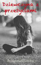 Dziewczyna z przeżyciami |Skończone by _Naciaq_