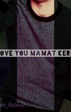 'I Love U Mamat Kerek' by miss_pieapple