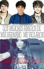 LOS MEJORES AMIGOS DE MI HEMANO ME VIOLARON by HEY_BRYAN_TE_AMO