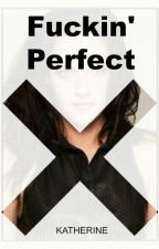 Fuckin' Perfect (Twilight Fanfiction) (Bella & Jane) by QUEEN-KATHERINE1010