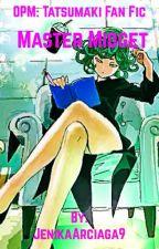Master Midget (OPM: Tatsumaki Fan Fic) {GxG} by JenikaArciaga9